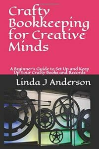 Crafty Bookkeeping for Creative Minds: A Beginner's Guide to Set Up and Keep Up Your Crafty Books and Records