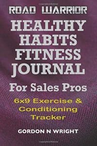 HEALTHY HABITS FITNESS JOURNAL FOR SALES PROS: 6x9 Exercise & Conditioning Tracker (Road Warrior)