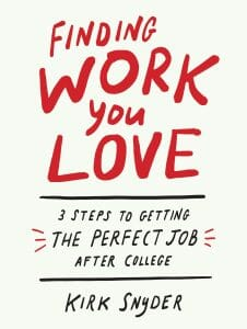 Finding Work You Love: 3 Steps to Getting the Perfect Job After College