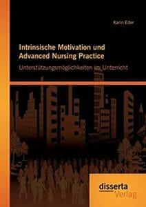 Intrinsische Motivation und Advanced Nursing Practice: Unterstützungsmöglichkeiten im Unterricht (German Edition)