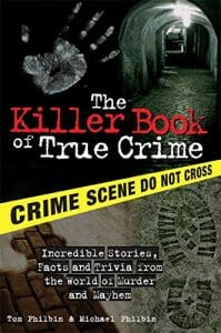 The Killer Book of True Crime: Incredible Stories, Facts and Trivia from the World of Murder and Mayhem (The Killer Books)